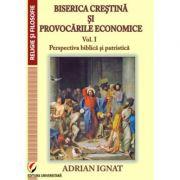 Biserica crestina si provocarile economice. Vol. I. Perspectiva biblica si patristica - Adrian Ignat