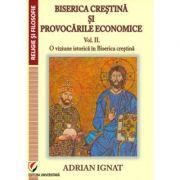 Biserica crestina si provocarile economice. Vol. II. O viziune istorica in Biserica Crestina - Adrian Ignat