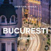 Bucuresti optimist - Cristian Vasile