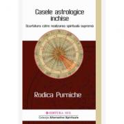Casele astrologice inchise. Scurtatura catre realizarea spirituala suprema - Rodica Purniche