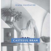 Castelul Bran. Romantism si regalitate - Diana Mandache
