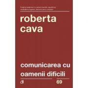 Comunicarea cu oamenii dificili. Editia a IV-a, revizuita si adaugita - Roberta Cava