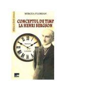 Conceptul de timp la Henri Bergson - Mircea Florian