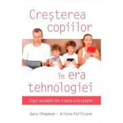 Cresterea copiilor in era tehnologiei - Gary Chapman, Arlene Pellicane