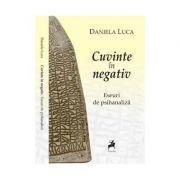Cuvinte in negativ - Daniela Luca