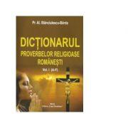 Dictionarul proverbelor religioase romanesti Vol. I (A-F) - Al. Stanciulescu Barda