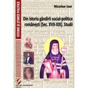 Din istoria gandirii social-politice romanesti (Sec. XVII-XIX). Studii - Nicolae Isar