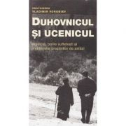 Duhovnicul si ucenicul ed. 2 - Vladimir Vorobiev