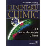 Elementariu chimic - Totul despre elementele chimice, Constantin Hasnas