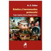 Estetica si hermeneutica grotescului - A. C. Cofan