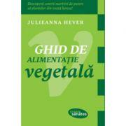 Ghid de alimentatie vegetala - Julieanna Hever