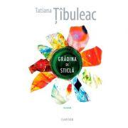 Gradina de sticla - Tatiana Tibuleac