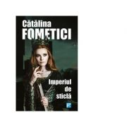 Imperiul de sticla - Catalina Fometici