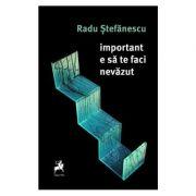 Important e sa te faci nevazut - Radu Stefanescu