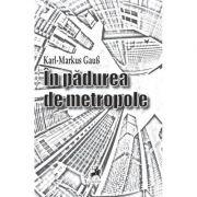 In padurea de metropole - Karl-Markus Gaub