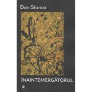 Inaintemergatorul - Dan Stanca