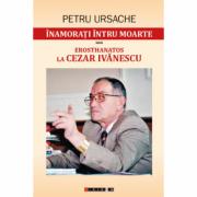Inamorati intru moarte sau Erosthanatos la Cezar Ivanescu - Florin Crismareanu