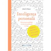 Inteligenta personala. Puterea personalitatii si cum ne modeleaza ea viata - John D. Mayer