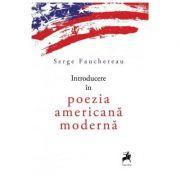 Introducere in poezia americana moderna - Serge Fauchereau