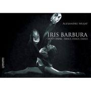 Iris Barbura. Don't Think. Dance. Dance. Dance