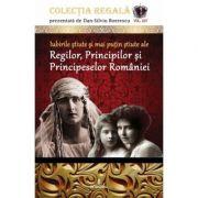 Iubirile stiute si mai putin stiute ale Regilor, Principilor si Principeselor Romaniei - Dan-Silviu Boerescu