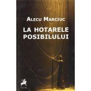 La hotarele posibilului - Alecu Marciuc