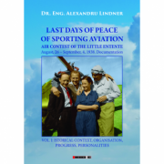Last days of peace of sporting aviation. Volume 1 - Alexandru Lindner