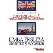Limba engleza. Gramatica si vocabular. 2500 teste-grila pentru admiterea in invatamantul superior - Petronela Colbea