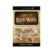Lumea lui Ellen White - George R. Knight