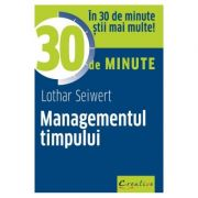 Managementul timpului in 30 de minute - Lothar Seiwert