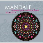 Mandale gotice. Armonie prin culori si forme - Editor - Pedro Gomez Carrizo