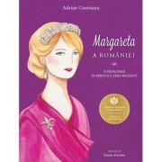 Margareta a Romaniei. O principesa in serviciul Tarii regasite - Adrian Cioroianu