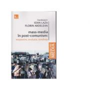 Mass-media in post-comunism: mostenire, evolutie, tendinte - Florin Ardelean, Ioan Laza