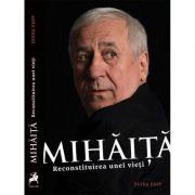 Mihaita. Reconstituirea unei vieti - Doina Papp