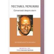 Nectarul nemuririi. Conversatii despre etern - Nisargadatta Maharaj