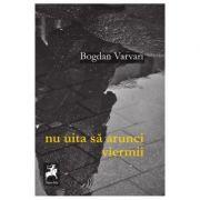 Nu uita sa arunci viermii - Bogdan Varvari
