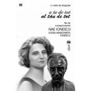 O carte de dragoste. A ta de tot. Al tau de tot. File de corespondenta - Elena-Margareta Ionescu, Nae Ionescu