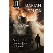 Omul care s-a jucat cu lumea - Marian Truta