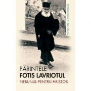 Parintele Fotis Lavriotul, nebunul pentru Hristos - Themistoklis Hrystodoulou