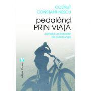 Pedaland prin viata - Codrut Constantinescu
