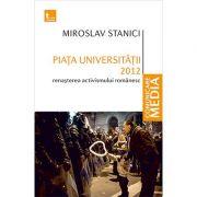 Piata Universitatii 2012. Renasterea activismului romanesc - Miroslav Stanici