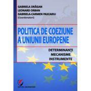 Politica de coeziune a Uniunii Europene. Determinanti, mecanisme, instrumente - Gabriela Dragan