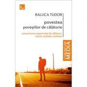 Povestea povestilor de calatorie Comunicarea experientei de calatorie: istorie, evolutie, tendinte - Raluca Tudor