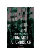 Prizonieri ai umbrelor - Lili Craciun