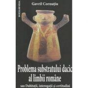 Problema substratului dacic al limbii romane - Gavril Cornutiu