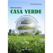 Programul casa verde. Ghid de documentare si implementare a programului, pe intelesul tuturor - Victor Emil Lucian