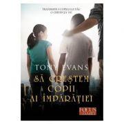 Sa crestem copii ai Imparatiei - Tony Evans