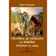 Talharia si haiducia la romani: jefuitorii cu arme - Daniel Dieaconu