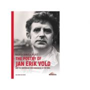 The Poetry of Jan Erik Vold and the Norwegian Lyric Modernism in the 1960s (lb. engleza) - Raluca-Daniela Radut
