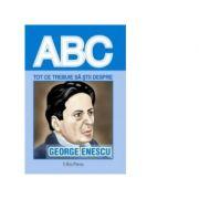 Tot ce trebuie sa stii despre GEORGE ENESCU